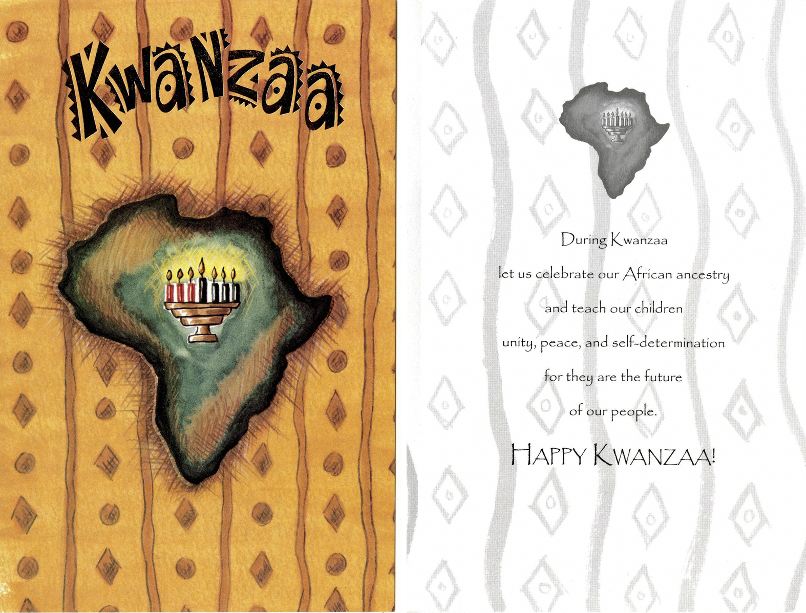 "Exterior and interior of a greeting card juxtaposed. The exterior reads, ""Happy Kwanzaa"" in gold text. A drawing of Africa (colored in shades of green and brown) is in the center of the card. Superimposed on the continent is a fully-lit Kinara. The card exterior's background is yellow-orange. The interior of the card reads, ""During Kwanzaa / let us celebrate our African ancestry / and teach our children / unity, peace, and self-determination / for they are the future / of our people. / HAPPY KWANZAA!"""