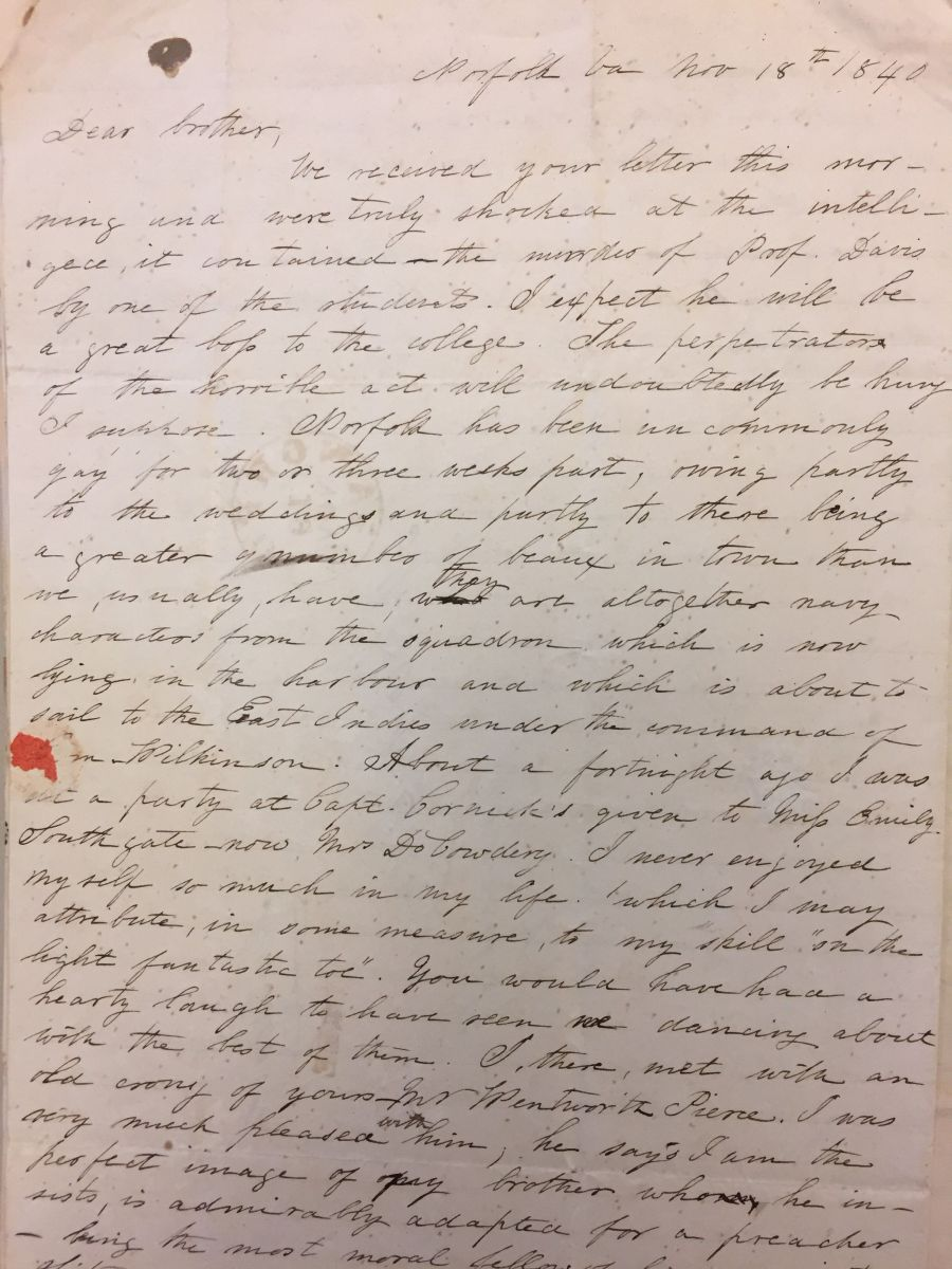 "A handwritten letter, dated November 18, 1840, from Ann Galt in Norfolk, Virginia to her brother William at UVA. She begins her letter by lamenting ""the great loss to the college,"" the murder of Professor Davis."