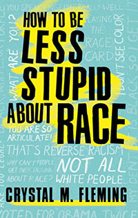 How to Be Less Stuipid About Race book cover